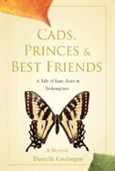 Cads, Princes & Best Friends: A Tale of Lust, Love & Redemption by Danielle Coulanges