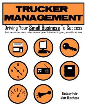 Trucker Management: Driving Your Small Business to Success by Lindsey Fair