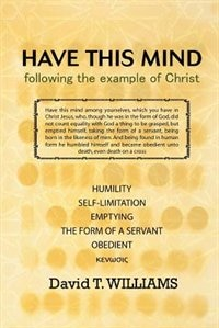 Book Have This Mind: following the example of Christ by David T Williams