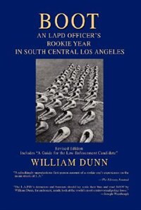 Boot: An LAPD Officer's Rookie Year in South Central Los Angeles by William Dunn