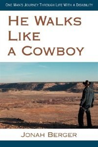 Book He Walks Like a Cowboy: One Man's Journey Through Life With a Disability by Jonah Berger