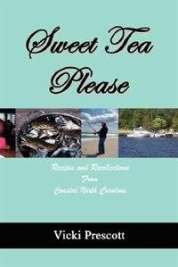 Sweet Tea Please: Recipes and Recollections from Coastal North Carolina by Vicki Prescott
