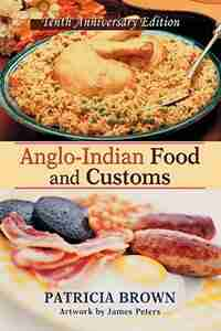 Anglo-Indian Food and Customs: Tenth Anniversary Edition by Patricia Brown