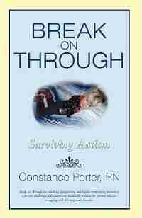 Break on Through: Surviving Autism by Constance Porter RN