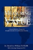 Measuring Intangible Value: A Practical Method to Measure the Intangible Elements of Any Investment…