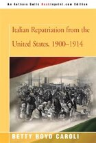 Italian Repatriation from the United States, 1900-1914