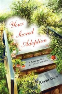 Your Sacred Adoption: A Guided Journal of Life, Love and Memories by Kevin Quirk