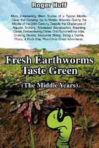 Fresh Earthworms Taste Green (The Middle Years) by Roger Huff