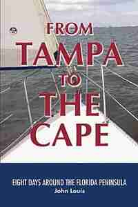 From Tampa to the Cape: Eight Days Around the Florida Peninsula by John Louis