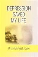 Depression Saved My Life by Brian Michael Joyce