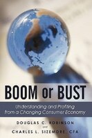 Boom or Bust: Understanding and Profiting from a Changing Consumer Economy