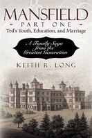 Mansfield, Part One: Ted's Youth, Education, and Marriage: A Family Saga from the Greatest…