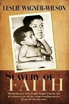 Slavery of Faith: The untold story of the Peoples Temple from the eyes of a thirteen year old, her…