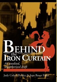 Behind the Iron Curtain: An unedited, unauthorized draft by Howard Postley