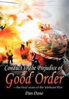 Conduct to the Prejudice of Good Order: the final years of the Vietnam War