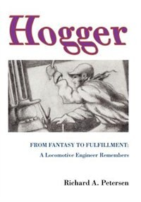 Hogger: From Fantasy To Fulfillment: A Locomotive Engineer Remembers
