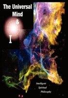 The Universal Mind & I: Intelligent Spiritual Philosophy
