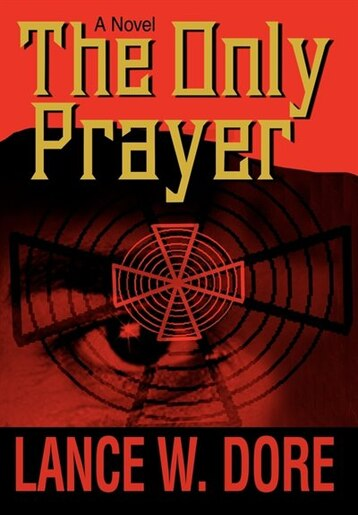 The Only Prayer by Lance W. Dore