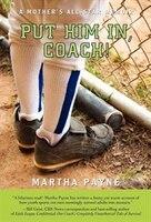 Put Him In, Coach!: A Mother's All-Star Memoir