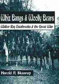 Whiz Bangs & Woolly Bears: Walter Ray Estabrooks & The Great War by Harold A. A. Skaarup