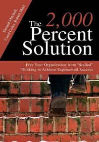 The 2,000 Percent Solution: Free Your Organization From Stalled Thinking To Achieve Exponential…