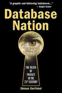 Database Nation: The Death Of Privacy In The 21st Century by Simson Garfinkel