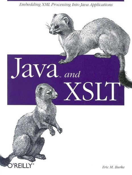 Java and XSLT: Embedding Xml Processing Into Java Applications by Eric M. Burke