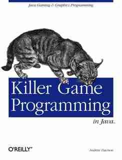 Killer Game Programming In Java: Java Gaming & Graphics Programming by Andrew Davison