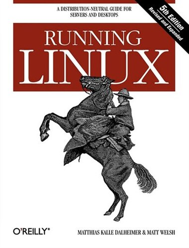 Running Linux: A Distribution-neutral Guide For Servers And Desktops by Matthias Kalle Dalheimer