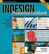 InDesign Production Cookbook: Easy-to-follow Recipes For Desktop Publishers And Graphic Designers