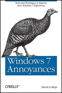 Windows 7 Annoyances: Tips, Secrets, And Solutions by David A. Karp