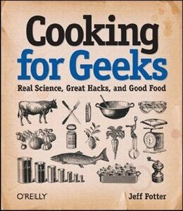 Book Cooking for Geeks: Real Science, Great Hacks, And Good Food by Jeff Potter