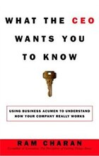 What the CEO Wants You to Know: Using Your Business Acumen To Understand How Your Company Really…