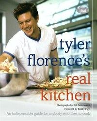 Tyler Florence's Real Kitchen: An Indespensible Guide For Anybody Who Likes To Cook