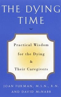 Book The Dying Time: Practical Wisdom For The Dying & Their Caregivers by Joan Furman