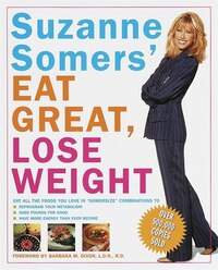 Suzanne Somers' Eat Great, Lose Weight: Eat All The Foods You Love In Somersize Combinations To…