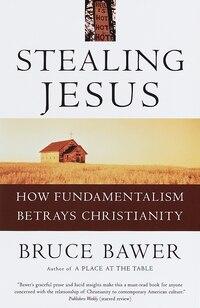 Stealing Jesus: How Fundamentalism Betrays Christianity