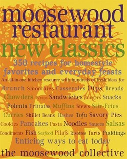 Book Moosewood Restaurant New Classics: 350 Recipes for Homestyle Favorites and Everyday Feasts by Moosewood Collective