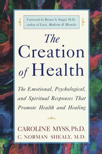 The Creation Of Health: The Emotional, Psychological, And Spiritual Responses That Promote Health…