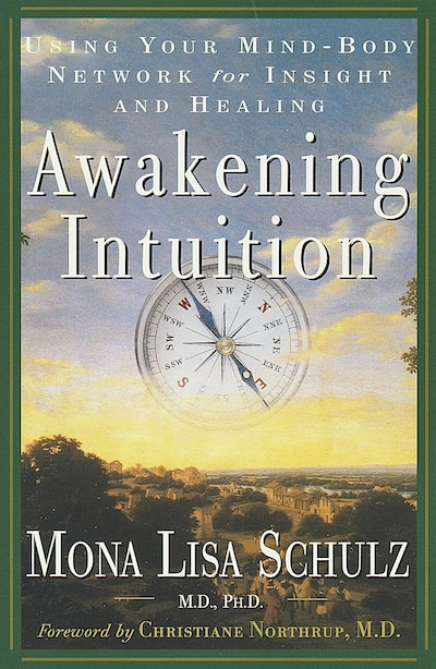 Awakening Intuition: Using Your Mind-body Network For Insight And Healing by Mona Lisa Schulz