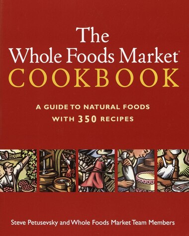 The Whole Foods Market Cookbook: A Guide to Natural Foods with 350 Recipes by Steve Petusevsky