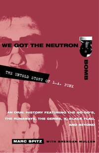 We Got the Neutron Bomb: The Untold Story of L.A. Punk