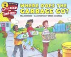Where Does The Garbage Go? (rev Ed)