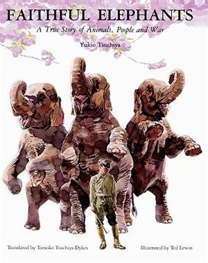 Faithful Elephants: A True Story Of Animals, People, And War by Yukio Tsuchiya