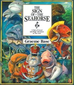 Book Sign Of The Seahorse: A Tale Of Greed And High Adventure In Two Acts by Graeme Base