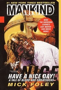 Have A Nice Day! A Tale Of Blood And Sweatsocks de Mick Foley