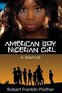 American Boy, Nigerian Girl: A Memoir by Robert F Prather