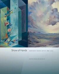 Show of Hands: Northwest Women Artists 1880-2010