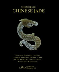 5,000 Years of Chinese Jade: Featuring Selections from the National Museum of History, Taiwan, and…