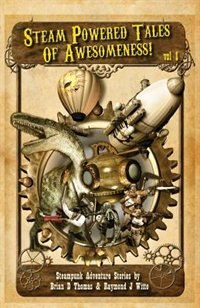 Steam Powered Tales Of Awesomeness Vol1
